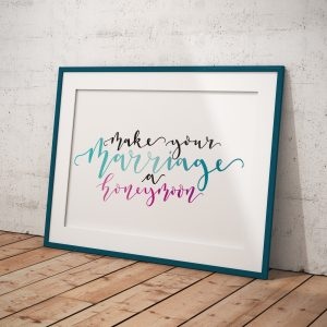 Make Your Marriage A Honeymoon A4 print